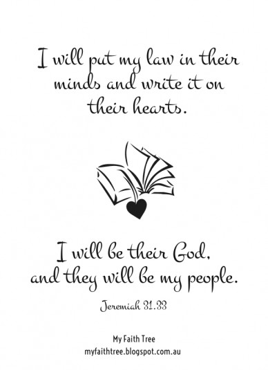 I will put my law in their minds and write it on their hearts. i will be their god, and they will be my people. jeremiah 31.33 my faith tree myfaithtree.blogspot.com.au
