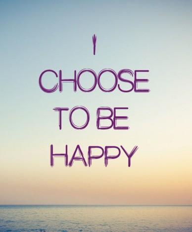 I chooseto be happy
