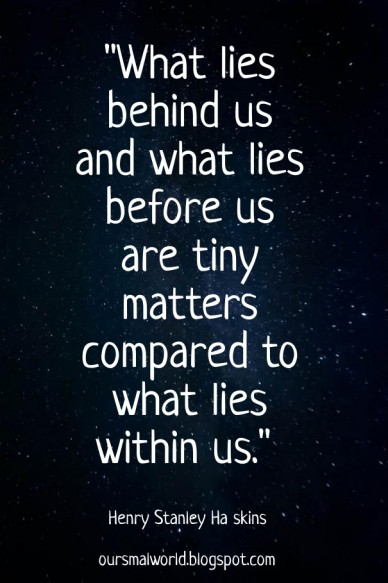 """""""what lies behind us and what lies before us are tiny matters compared to what lies within us."""" henry stanley ha skins oursmalworld.blogspot.com"""
