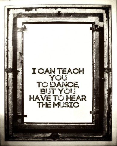 I can teach you to dance,but you have to hear the music