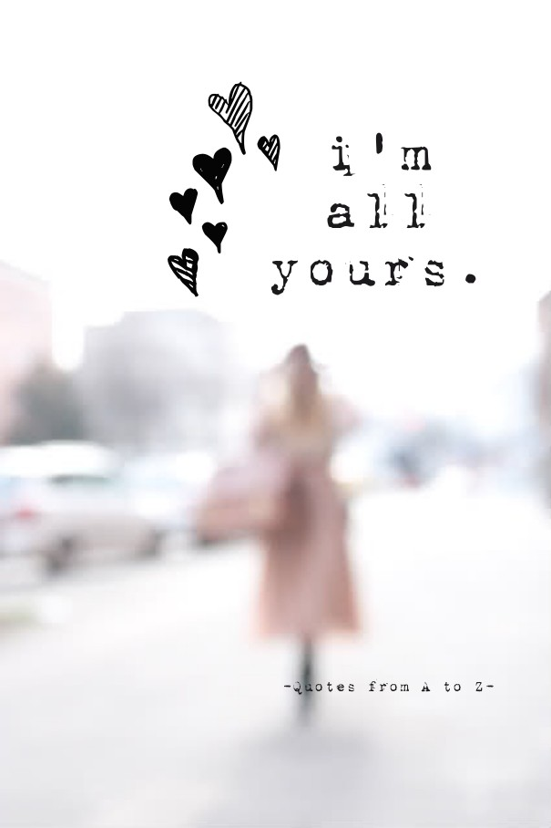 Im All Yours Quotes From A To Z Image Customize Download It