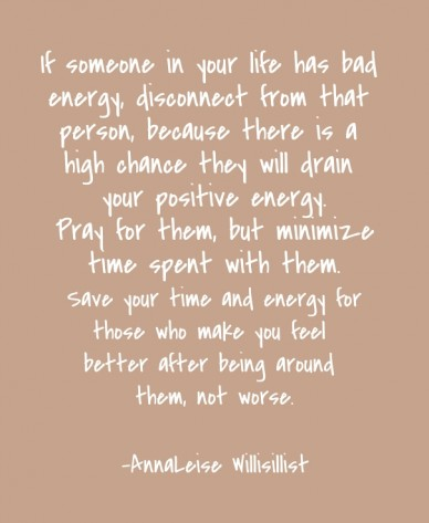If someone in your life has bad energy, disconnect from that person, because there is a high chance they will drain your positive energy. pray for them, but minimize time spen