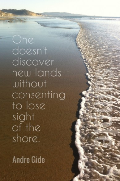 One doesn't discover new lands without consenting to lose sight of the shore. andre gide sample