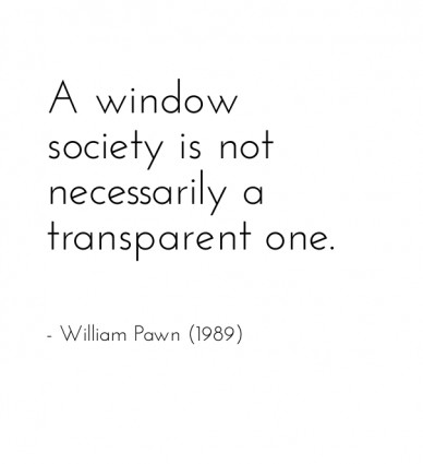 A window society is not necessarily a transparent one. - william pawn (1989)