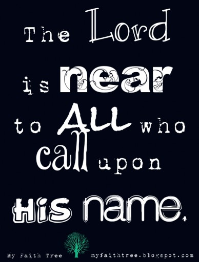 The lord is near to all who call upon his name. my faith tree myfaithtree.blogspot.com
