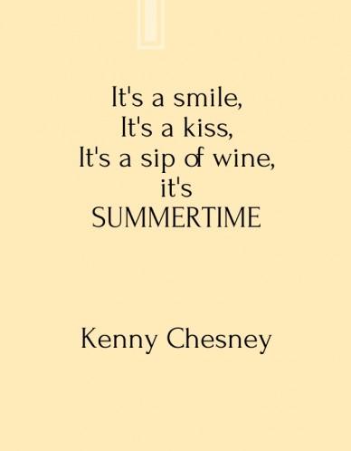 It's a smile, it's a kiss,it's a sip of wine,it'ssummertime kenny chesney