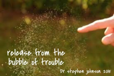 Release from the bubble of trouble dr stephen johnson 2015