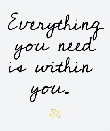 Everything you need is within you.