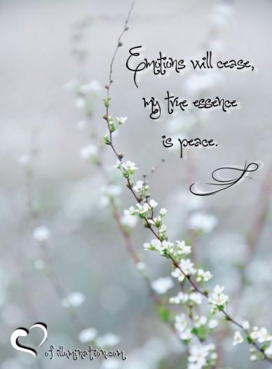 Emotions will cease, my true essenceis peace. of illumination.com