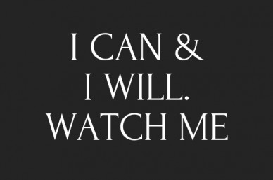 I can & i will. watch me