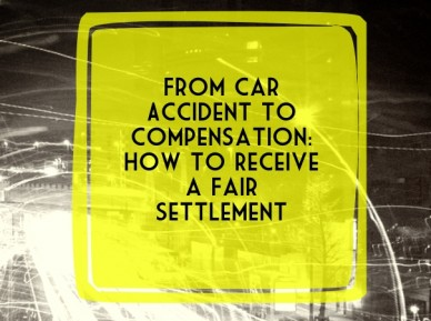 From car accident to compensation: how to receive a fair settlement
