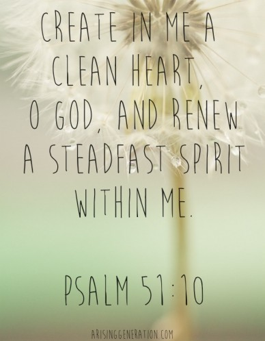Create in me a clean heart, o god, and renewa steadfast spirit within me. psalm 51:10 arisinggeneration.com