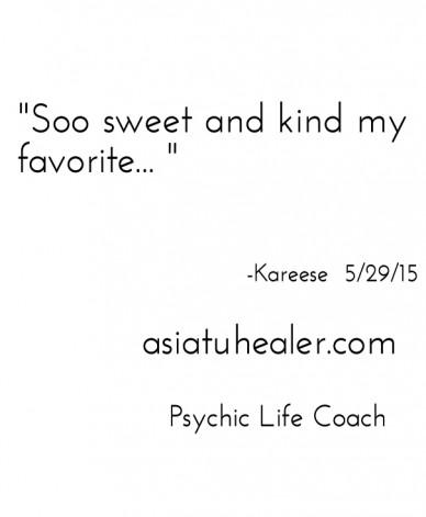 """soo sweet and kind my favorite... "" -kareese 5/29/15 asiatuhealer.com psychic life coach"