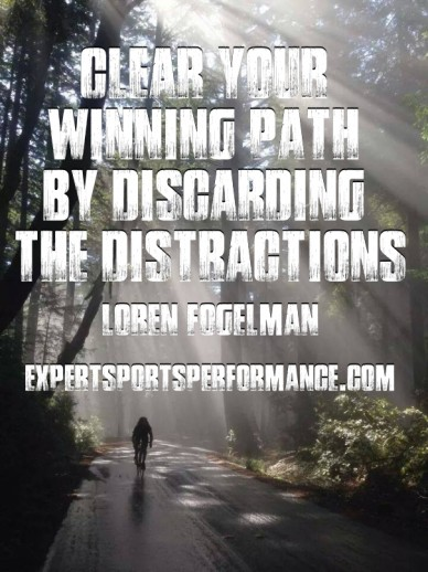 Clear your winning path by discarding the distractionsloren fogelman expertsportsperformance.com