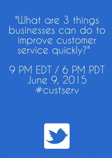 """what are 3 things businesses can do to improve customer service quickly?"" 9 pm edt / 6 pm pdt june 9, 2015 #custserv"
