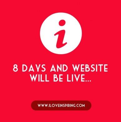 C www.iloveinspiring.com 8 days and website will be live...