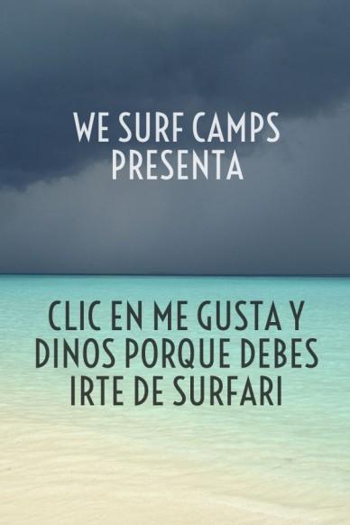 We surf camps presenta clic en me gusta y dinos porque debes irte de surfari