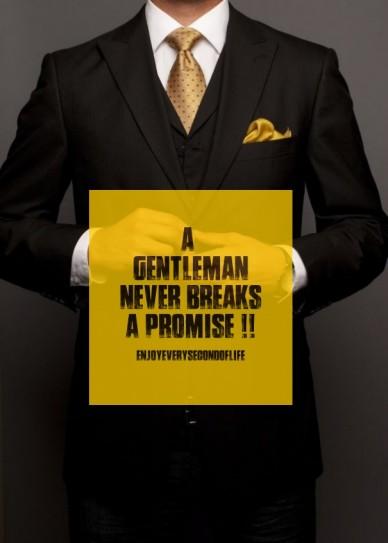A gentleman never breaks a promise !! enjoyeverysecondoflife
