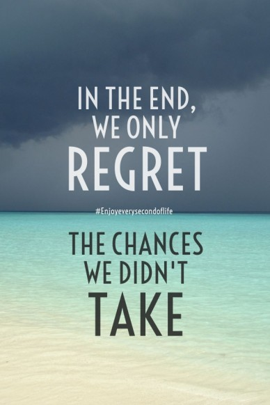 In the end, we only regret the chances we didn't take #enjoyeverysecondoflife