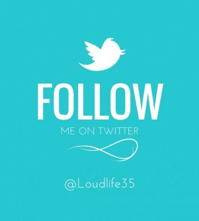 Follow me on twitter @loudlife35