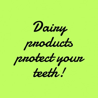 Dairy products protect your teeth!