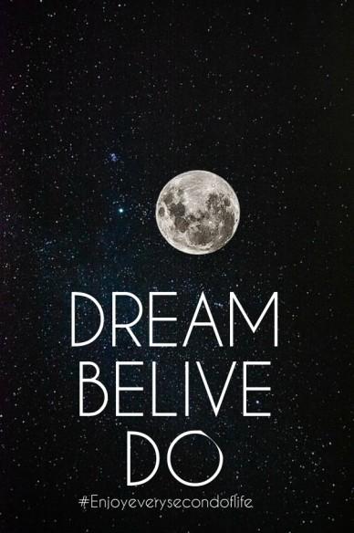 Dream belive do #enjoyeverysecondoflife