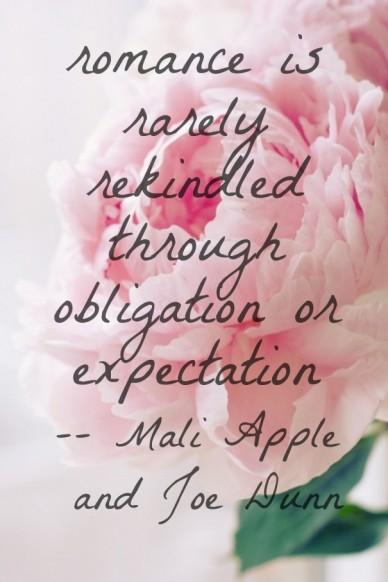 Romance is rarely rekindled through obligation or expectation -- mali apple and joe dunn