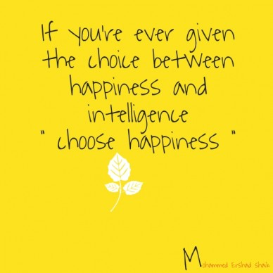 """If you're ever given the choice between happiness and intelligence """" choose happiness """" mohammed ershad shaik"""