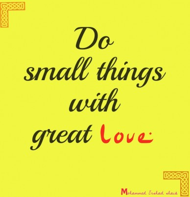 Do small thingswithgreat love mohammed ershad shaik