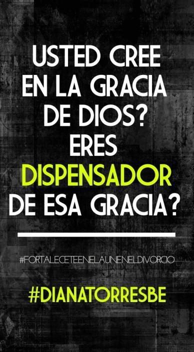 ¿usted cree en la graciade dios?¿eres dispensadorde esa gracia? #fortaleceteenelauneneldivorcio #dianatorresbe