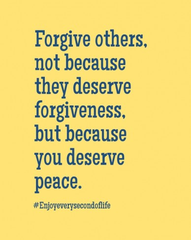 Forgive others, not because they deserve forgiveness, but because you deserve peace. #enjoyeverysecondoflife