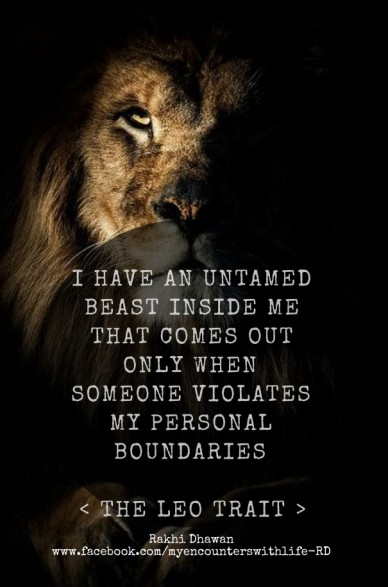 I have an untamed beast inside me that comes out only when someone violates my personal boundaries < the leo trait > rakhi dhawan www.facebook.com/myencounterswithlife-rd