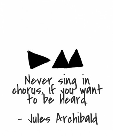 Never sing in chorus, if you want to be heard. - jules archibald