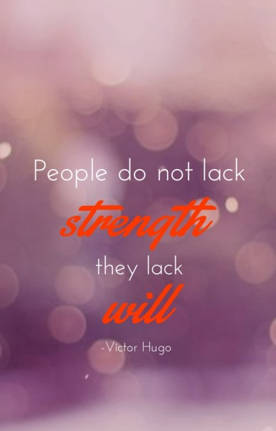 People do not lack strength they lack -victor hugo will