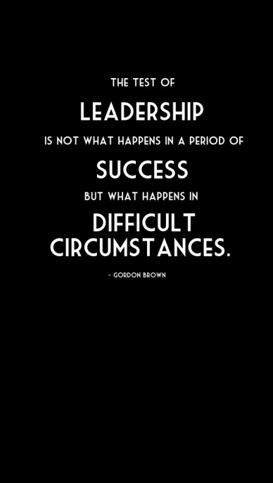 The test of leadership is not what happens in a period of but what happens in success difficult circumstances. - gordon brown