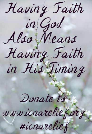 Having faith in god also means having faith in his timing donate to www.icnarelief.org#icnarelief