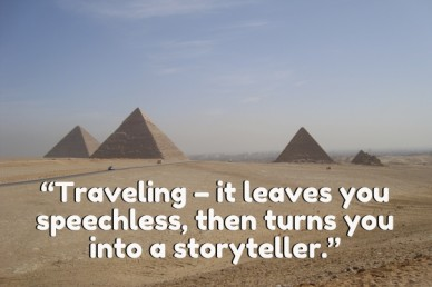 """""""traveling – it leaves you speechless, then turns you into a storyteller."""""""