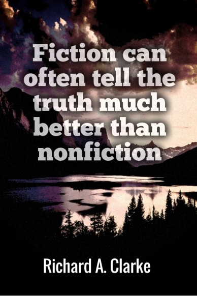 Fiction can often tell the truth much better than nonfiction richard a. clarke