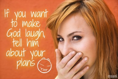 If you want to make god laugh, tell him about your plans maani