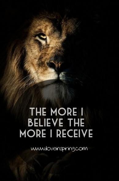 The more i believe the more i receive www.iloveinspiring.com