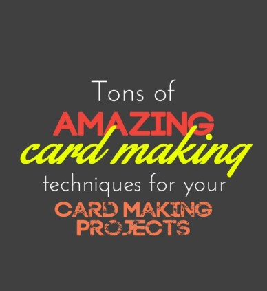 Tons of amazing card making techniques for your card making projects