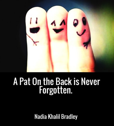 A pat on the back is never forgotten. nadia khalil bradley