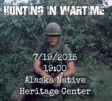 Hunting in wartime 7/19/2015 19:00alaska native heritage center