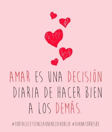 Amar es una decisión diaria de hacer bien a los demás. #fortaleceteenelauneneldivorcio #dianatorresbe