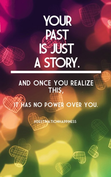 Your past is just a story. and once you realize this, it has no power over you. #destinationhappiness