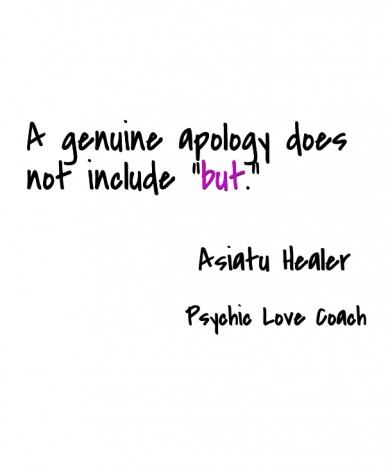 """A genuine apology does not include """"but."""" psychic love coach asiatu healer"""