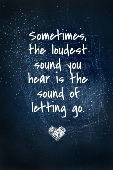 Sometimes, the loudest sound you hear is the sound of letting go.