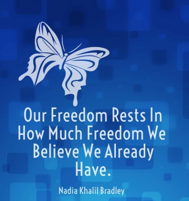Our freedom rests in how much freedom we believe we already have.nadia khalil bradley
