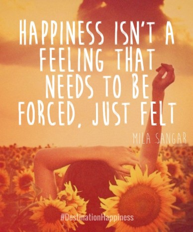Happiness isn't a feeling that needs to be forced, just felt #destinationhappiness mila sangar