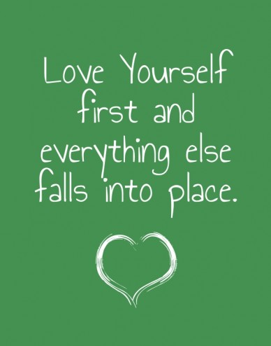 Love yourself first and everything else falls into place.